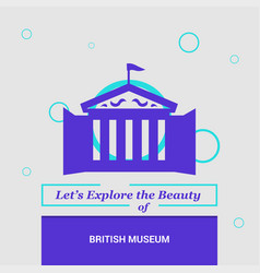 lets explore the beauty of british museum uk vector image