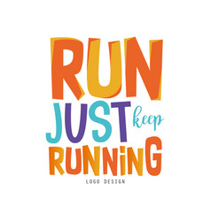 Run just keep running logo inspirational and vector