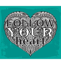 Text Follow your heart on hand drawn of ornate vector
