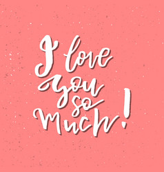 i love you so much - inspirational valentines day vector image