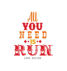 All you need is run logo inspirational and vector
