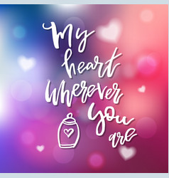 my heart wherever you are - calligraphy for vector image