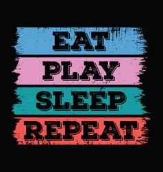 eat play sleep repeat vector image