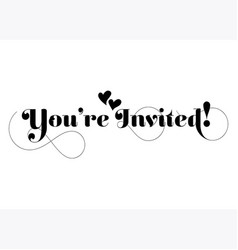 Youre invited handmade calligraphy with twirl vector