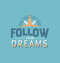 follow your dreams retro motivational quote vector image