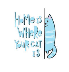 home is where your cat is shirt quote lettering vector image