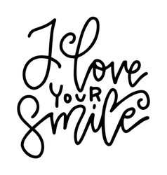 i love your smile - black and white hand written vector image