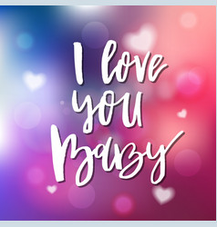 i love you baby - calligraphy for invitation vector image