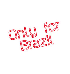 Only for brazil rubber stamp vector