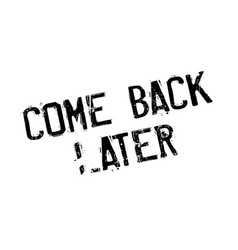 come back later rubber stamp vector image