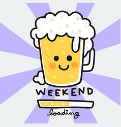 weekend loading cute beer mug cartoon doodle vector image