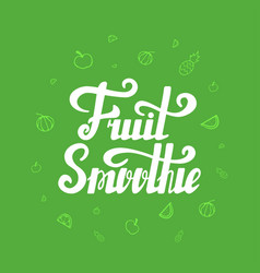 fruit smoothie hand written lettering vector image