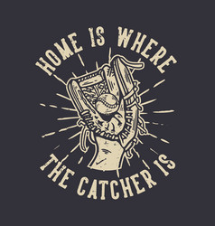 t-shirt design home is where catcher vector image