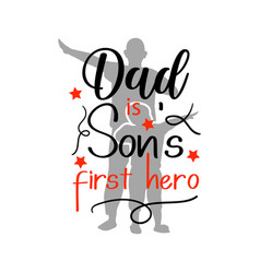 dad is son first hero quote lettering typography vector image