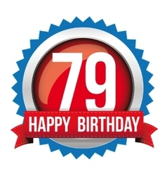 Seventy Nine years happy birthday badge ribbon vector image