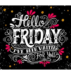 Hello friday Ive been waiting for you Quote Hand vector image