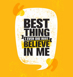 best thing i ever did was believe in me inspiring vector image