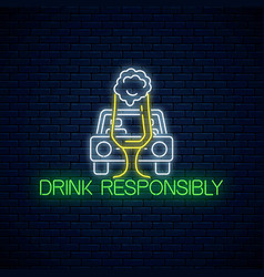 Glowing neon sign drink responsibly call with vector