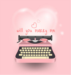 Pink typewriter write a message will you marry vector