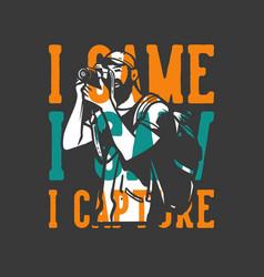 T-shirt design slogan typography i came i saw i vector