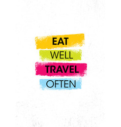 Eat well travel often inspiring creative vector