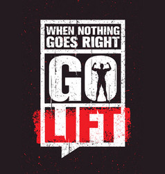 when nothing goes right - go lift inspiring vector image