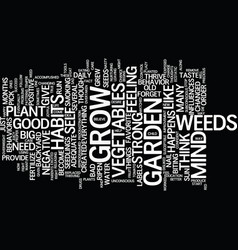 like your garden your mind can grow weeds too vector image