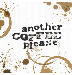 Another Coffee Please Coffee stains background vector