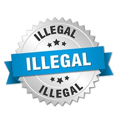 Illegal 3d silver badge with blue ribbon vector