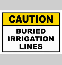 caution buried irrigation lines sign vector image