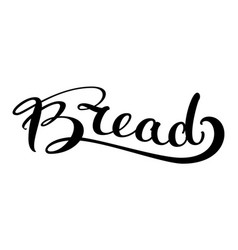 bread hand written ornate calligraphy text vector image