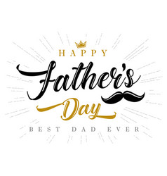 happy fathers day for best dad ever calligraphy vector image