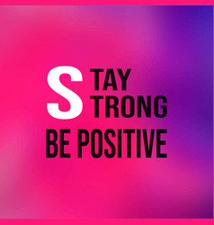 Stay strong be positive life quote with modern vector