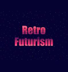 Retro futurism in 80s retro style text in the vector