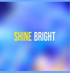 shine bright life quote with modern background vector image