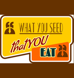 motivation quote what you seed that eat vector image