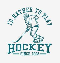 t shirt design id rather to play hockey with man vector image