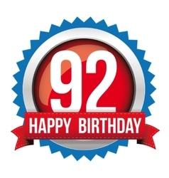 Ninety two years happy birthday badge ribbon vector image