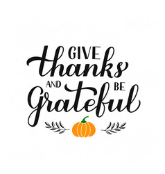 Give thanks and be grateful calligraphy lettering vector