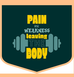 Pain is weakness leaving the body quote vector