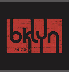 brooklyn addicted t-shirt and apparel vector image