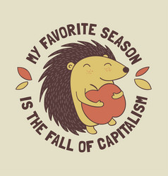 My favorite season is fall capitalism vector