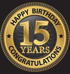 15 years happy birthday congratulations gold label vector image