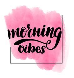 Lettering morning vibes vector