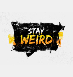 stay weird motivation quote in speech bubble vector image