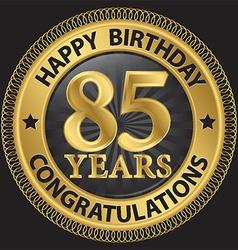 85 years happy birthday congratulations gold label vector image vector image