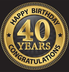 40 years happy birthday congratulations gold label vector image vector image