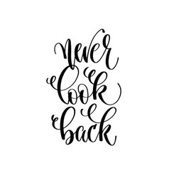 never look back - hand lettering inscription text vector image