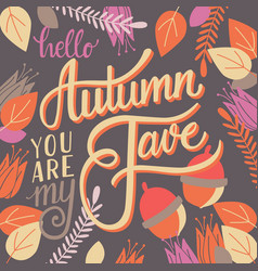 autumn you are my fave hand lettering typography vector image