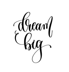 dream big - hand lettering inscription text vector image